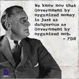 Franklin Delano Roosevelt (1882-1945), commonly known by his initials FDR, was an American statesman and political leader who served as the 32nd President of the United States from March 4th 1933 till April 12th 1945. This quote is from FDR when he refers to the Federal Reserve…..